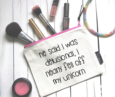 He said I was delusional, I nearly fell off my unicorn