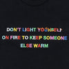 Dont Light Yourself On Fire Tee
