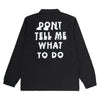 Dont Tell Me What To Do Coach Jacket