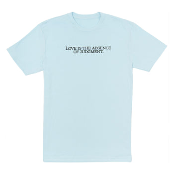 Love Is The Absence of Judgement Tee