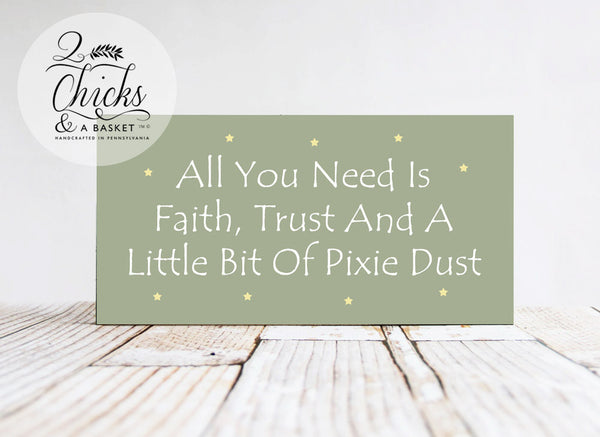 All You Need Is Faith, Trust, And A Little Bit Of Pixie Dust Wood Sign