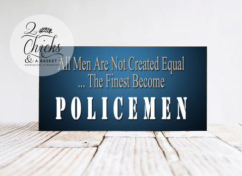 All Men Are Not Created Equal The Finest Become Policemen, Wood Sign, Handcrafted Sign