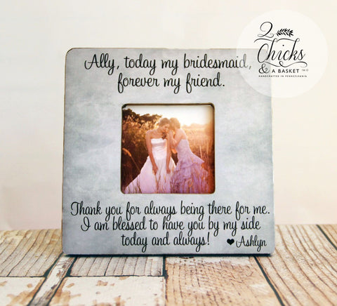 Personalized Today My Bridesmaid Forever My Friend Picture Frame, Bridesmaid Picture Frame, Bridesmaid Gift