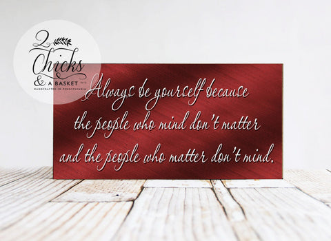 Always Be Yourself Because The People Who Mind Don't Matter... Handcrafted Sign, Children's Sign, Nursery Decor