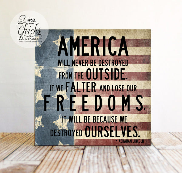 America Will Never Be Destroyed From The Outside Sign, Abraham Lincoln Quote, Patriotic Sign
