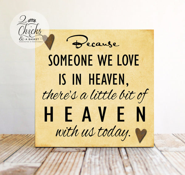 Because Someone We Love Is In Heaven, There Is A Little Bit Of Heaven With Us Today Sign, Memory Sign