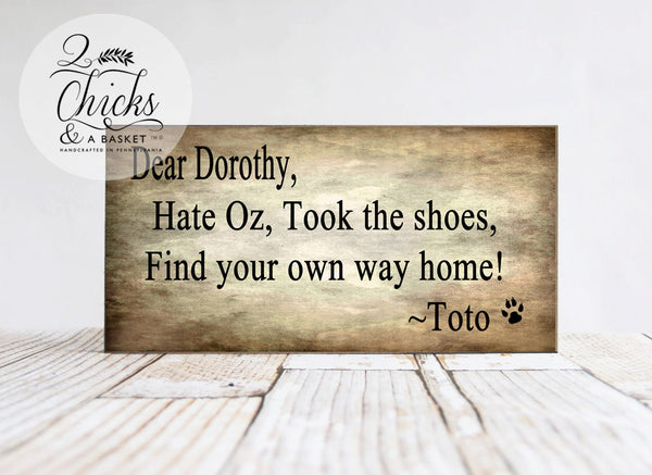 Dear Dorothy Hate Oz Took The Shoes Funny Sign, Wizard Of Oz Sign, Toto Sign