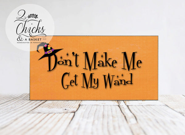 Don't Make Me Get My Wand Sign, Witchy Decor, Funny Halloween Sign