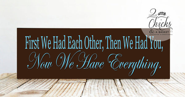 First We Had Each Other Then We Had You Now We Have Everything Sign (Blue), Handcrafted Nursery Sign