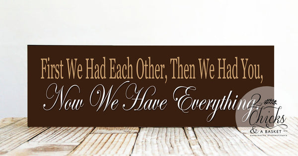 First We Had Each Other Then We Had You Now We Have Everything Sign (Tan), Handcrafted Nursery Sign