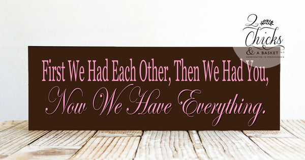 First We Had Each Other Then We Had You Now We Have Everything Sign (Pink), Handcrafted Nursery Sign
