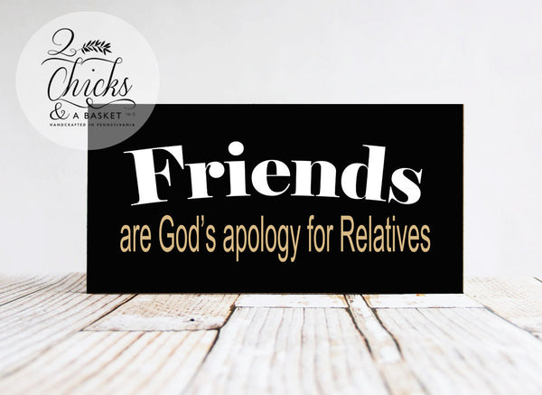 Friends Are God's Apology for Relatives Funny Sign, Handcrafted Sign, Friends Sign