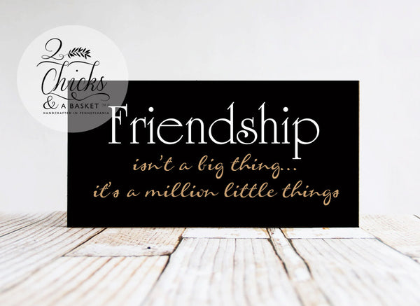 Friendship Isn't A Big Thing It's A Million Little Things Wood Sign