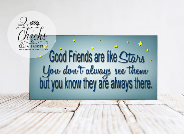 Good Friends Are Like Stars You Don't Always See Them But You Know They Are Always There, Wood Sign, Handcrafted Sign