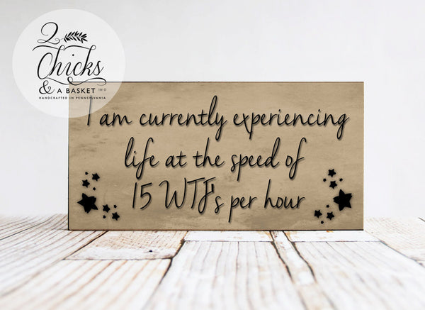 I Am Currently Experiencing Life At The Speed Of 15 WTFs Per Hour Funny Sign, WTF Sign, Office Sign