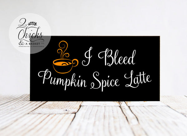 I Bleed Pumpkin Spice Latte Sign, Funny Fall Coffee Sign, Funny Pumpkin Latte Sign