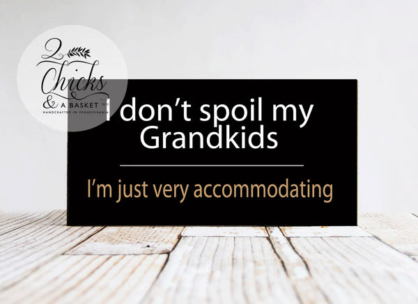 I Don't Spoil My Grandkids I'm Just Very Accommodating, Funny Wood Sign, Handcrafted Sign