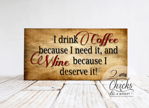 I Drink Coffee Because I Need It And Wine Because I Deserve It Funny Sign, Wine Lover Sign, Coffe & Wine Sign