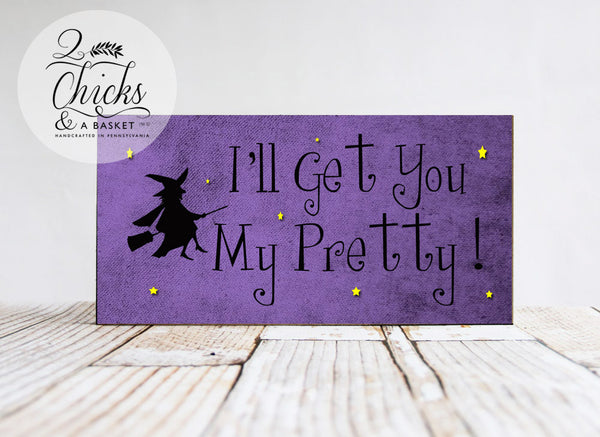 I'll Get You My Pretty Sign, Halloween Sign, Witchy Decor, Funny Halloween Sign