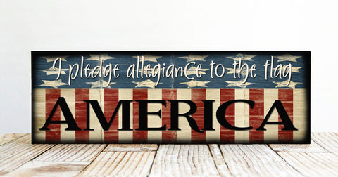 I Pledge Allegiance To The Flag Sign, Patriotic Sign, Handcrafted Wood Sign