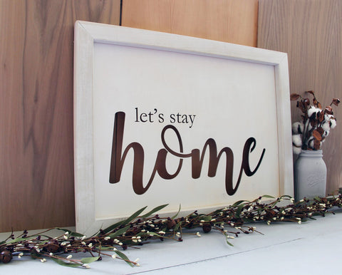 Let's Stay Home Sign, Fixer Upper Inspired Sign, Handcrafted Wood Wall Sign, Farmhouse Wall Art, Rustic Home Decor, Framed Wood Wall Sign