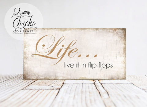 Life... Live It In Flip Flops Shabby Beach Sign