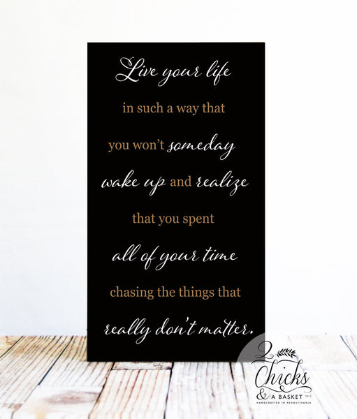 Live Your Life In A Way That You Won't Someday Wake Up And Realize... Handcrafted Wood Sign, Word Art Sign, Live Your Life Quote Sign