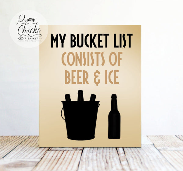 My Bucket List Consists Of Beer & Ice Funny Sign, Bucket List Sign, Handcrafted Sign