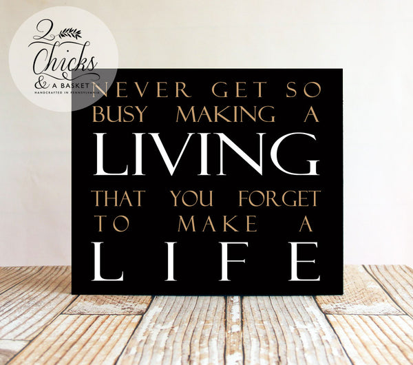 Never Get So Busy Making A Living... Wood Primitive Sign