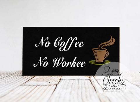 No Coffee No Workee Sign, Funny Wood Sign, Funny Coffee Sign