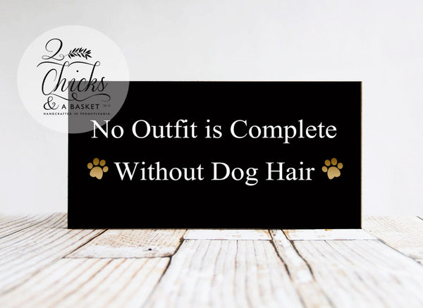 No Outfit Is Complete Without Dog Hair Funny Wood Sign