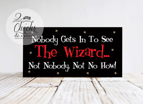 Nobody Gets In To See The Wizard..  Not Nobody Not No How Funny Wood Sign