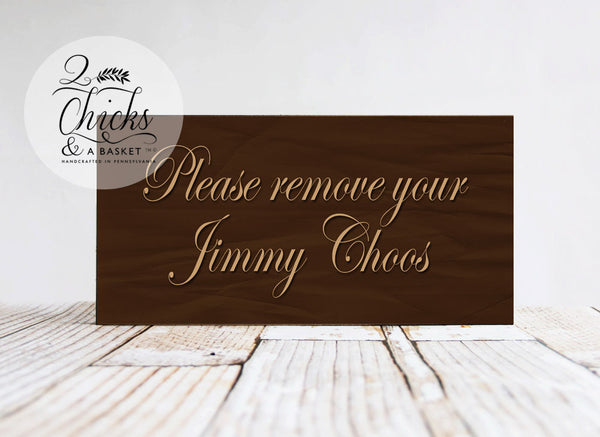 Please Remove Your Jimmy Choos Sign, Remove Your Shoes Sign, Handcrafted Sign