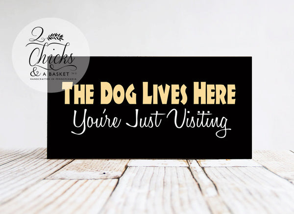 The Dog Lives Here You're Just Visiting Funny Wood Sign