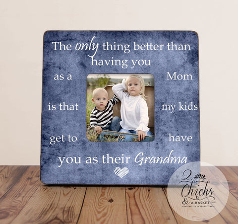 The Only Thing Better Than Having You As A Mom Picture Frame, Personalized Mom Picture Frame, Grandma Picture Frame, Grandparent Gift
