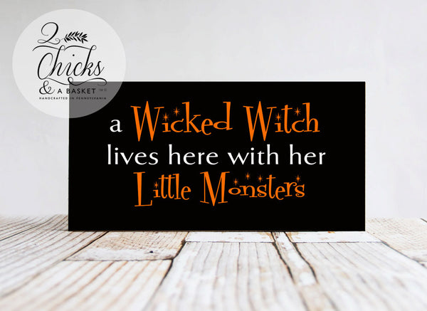 A Wicked Witch Lives Here With Her Little Monsters Funny Sign, Halloween Sign, Wicked Witch