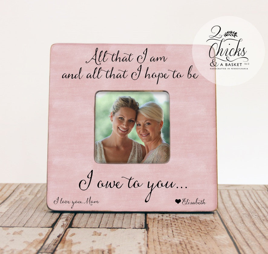 all that i am and all that i hope to be picture frame mom picture frame mother daughter gift mother of the bride picture frame - Mother Daughter Picture Frame