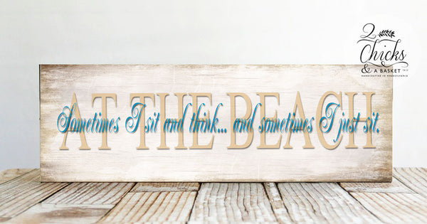 At The Beach Sometimes I Sit And Think And Sometimes I Just Sit Sign, Beach Sign, Beach House Sign, Cottage Chic Beach Decor