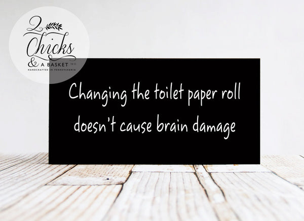 Changing The Toilet Paper Roll Doesn't Cause Brain Damage Funny Wood Sign