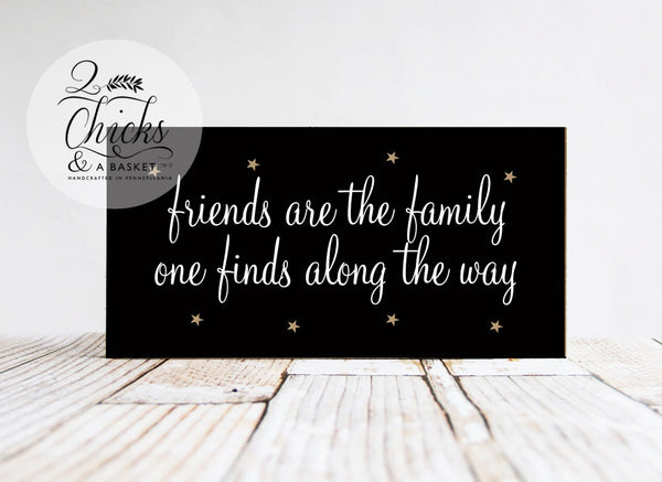 Friends Are The Family One Finds Along The Way  Wood Sign