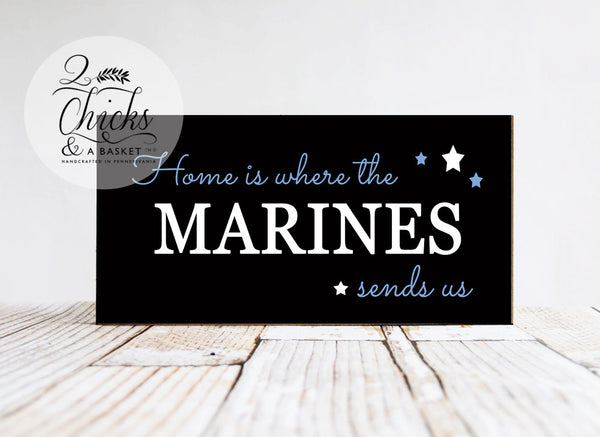 Home Is Where The Marines Sends Us Wood Sign