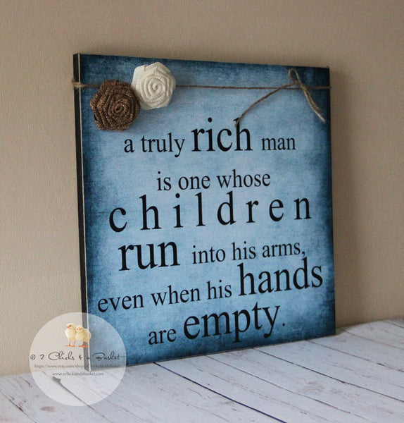 Father's Day Sign, Gift For Dad, Gift For Grandpa, Handcrafted Sign, A Truly Rich Man Is One Whose Children Run Into His Arms...