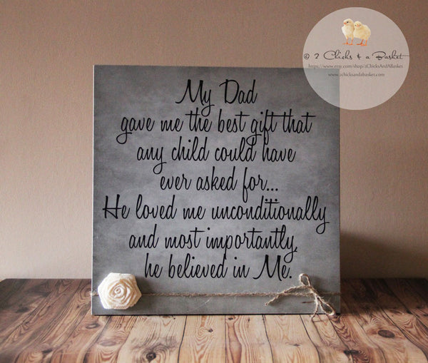 Father's Day Sign, Gift For Dad, Gift For Grandpa, Handcrafted Sign, My Dad Gave Me The Best Gift That Any Child Could Have Ever Asked For..