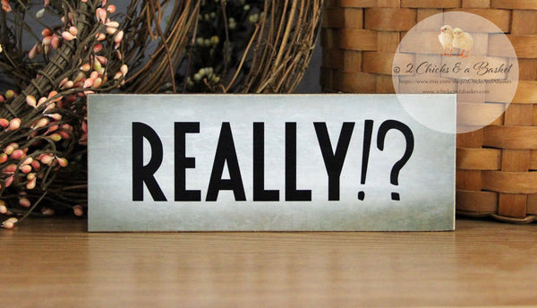 Really!? Funny Shelf Sitter, Handcrafted Sign, Funny Desk Decor, Shelf Decor