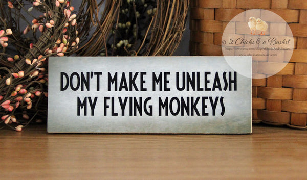 Don't Make Me Unleash My Flying Monkeys Funny Shelf Sitter, Handcrafted Sign
