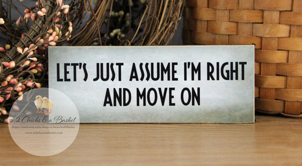Let's Just Assume I'm Right And Move On Funny Shelf Sitter, Handcrafted Sign, Funny Desk Decor, Shelf Decor