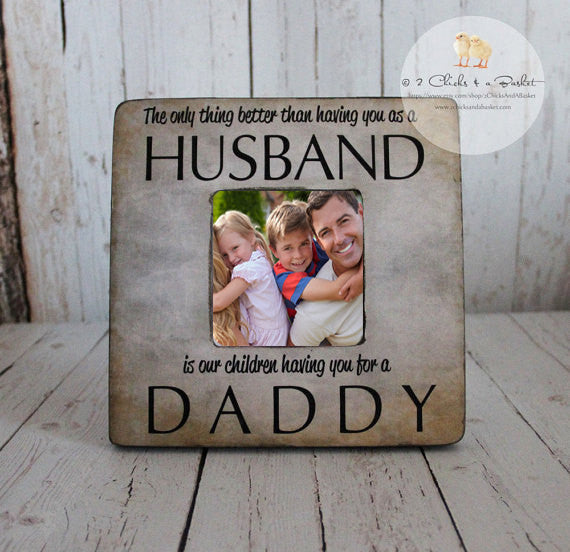 Dad Picture Frame, Cottage Chic Frame, Fathers Day Gift, Personalized Frame, The Only Thing Better Than Having You For a Husband...