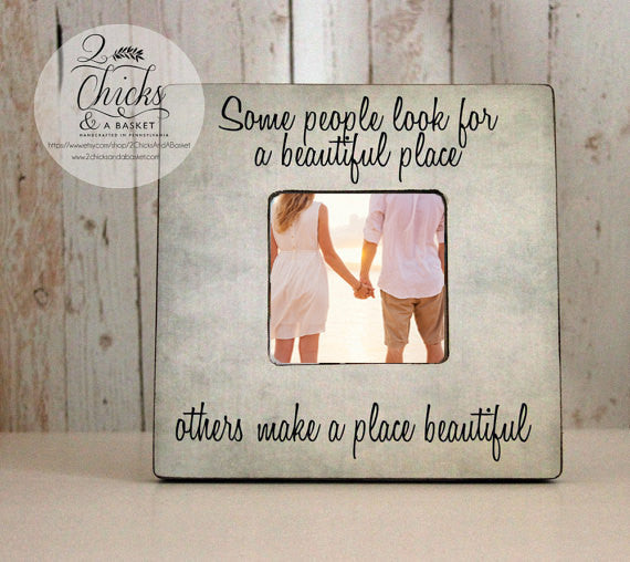 Some People Look For A Beautiful Place Others Make A Place Beautiful Picture Frame, Cottage Chic Picture Frame