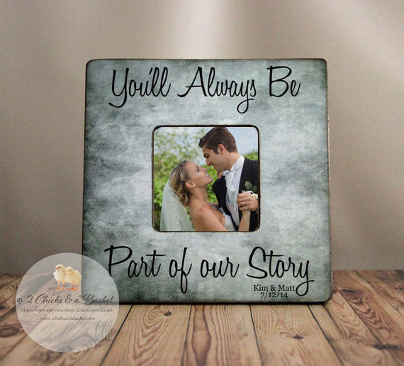 You'll Always Be Part Of Our Story Picture Frame, Cottage Chic Frame, Thank You Gift for Bridesmaid Maid of Honor Best Man