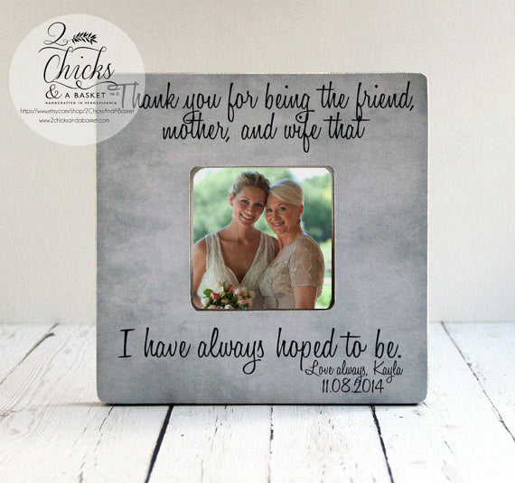 Thank You For Being The Friend Mother And Wife That I Have Always Hoped To Be Picture Frame, Mother Of The Bride Gift, Mom Picture Frame